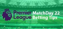 EPL MD22 Betting Tips