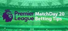 EPL Week 20 Betting Tips
