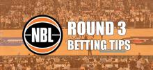 NBL Round 3 Betting Tips