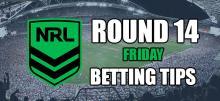 NRL Friday Round 14 Betting Tips