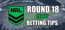 NRL Round 18 Friday Night Betting Tips