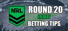 NRL Friday Round 20 Betting Tips