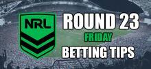 NRL Round 23 Friday Night Betting Tips