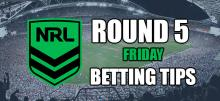 NRL Round 5 Friday Night Betting Tips