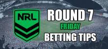 NRL Round 7 Friday Betting Tips