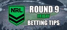 NRL Friday Round 9 Betting Tips