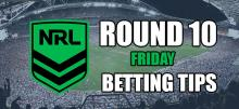 NRL Round 10 Friday Betting Tips