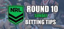 NRL Sunday Round 10 Betting Tips