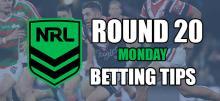 NRL Round 20 Monday Betting Tips