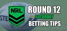 NRL Saturday Round 12 Betting Tips