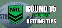 NRL Round 15 Saturday Betting Tips