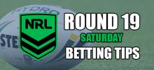 NRL Round 19 Saturday Betting Tips