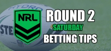 2020 NRL: Round 2 Saturday Preview & Betting Tips