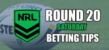 NRL Round 20 Saturday Betting Tips