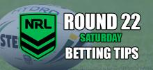 NRL Round 22 Saturday Betting Tips