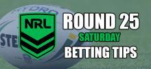 NRL Saturday Round 25 Betting Tips