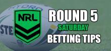 NRL Saturday Round 5 Betting Tips