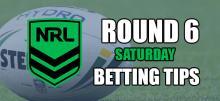NRL Saturday Round 6 Betting Tips