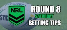 NRL Saturday Round 8 Betting Tips
