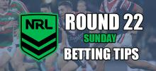 NRL Round 22 Sunday Betting Tips
