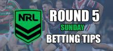 NRL Sunday Round 5 Betting Tips