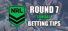 NRL Sunday Round 7 Betting Tips