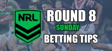NRL Round 8: Sunday Preview & Betting Tips