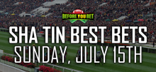 Sha Tin Best Bets for Sunday, July 15th